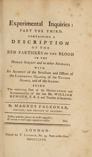 Cover of: Experimental inquiries: Part the third. Containing a description of the red particles of the blood in the human subject and in other animals; with an account of the structure and offices of the lymphatic glands, of the thymus gland, and of the spleen: being the remaining part of the observations and experiments of the late Mr. William Hewson