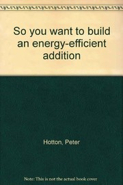 Cover of: So you want to build an energy-efficient addition | Peter Hotton