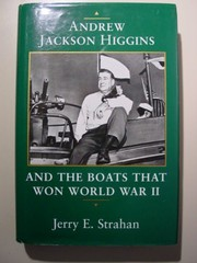 Cover of: Andrew Jackson Higgins and the boats that won World War II | Jerry E. Strahan