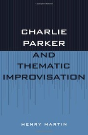 Cover of: Charlie Parkerand thematic improvisation | Martin, Henry
