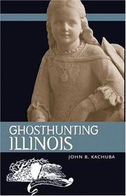 Cover of: Ghosthunting Illinois (The Haunted Heartland) | John B. Kachuba