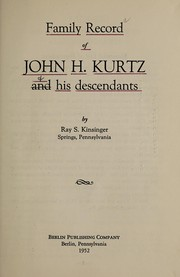 Cover of: Family record of John H. Kurtz and his descendants | Ray S. Kinsinger
