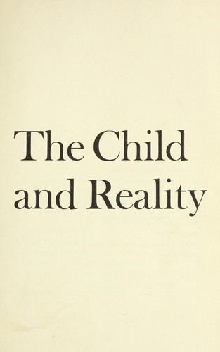 The child and reality : problems of genetic psychology by Piaget, Jean, 1896-1980