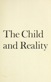 Cover of: The child and reality : problems of genetic psychology | Piaget, Jean, 1896-1980