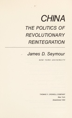 China--the politics ofrevolutionary reintegration by James D. Seymour