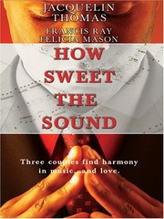 Cover of: How Sweet the Sound: Make a Joyful Noise/Then Sings My Soul/Heart Songs (Love Inspired Romance 3-in-1)