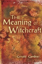 Cover of: meaning of witchcraft | Gerald Brosseau Gardner