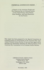 Cover of: Criminal justice in crisis: A report to the American people and the American Bar on Criminal Justice in the United States  | American Bar Association.