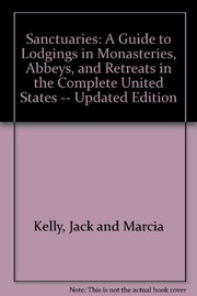 Cover of: Sanctuaries: The Complete United States: A Guide to Lodgings in Monasteries, Abbeys, and Retreats