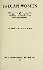 Cover of: Indian women; thirteen who played a part in the history of America from earliest days to now | Lela Waltrip