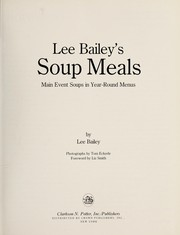 Cover of: Lee Bailey's soup meals : main event soups in year-round menus