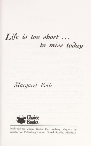 Life is too short-- to miss today by Margaret Foth
