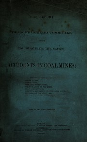 Cover of: Report of the South Shields Committee appointed to investigate the causes of accidents in coal mines | South Shields Committee for the Investigation of Accidents in Mines