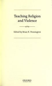 Cover of: Teaching religion and violence | Brian K. Pennington