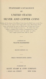 Cover of: Standard catalogue of United States silver and copper coins, listing all the dates of the minor coins from the half cents to the five cent pieces, the types of the larger silver coins, illustrating all the types, and giving the price at which most of them may be purchased of Scott Stamp & Coin Co | Wayte Raymond
