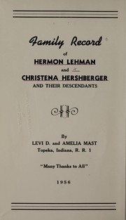 Cover of: Family record of Hermon Lehman and Christena Hershberger and their descendants | Levi D. Mast
