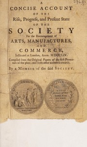 Cover of: A concise account of the rise, progress, and present state of the Society for the Encouragement of Arts, Manufactures, and Commerce, instituted at London, anno MDCCLIV | Thomas Mortimer