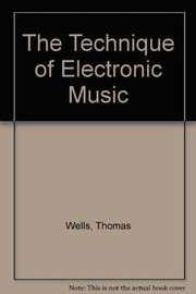Cover of: The technique of electronic music | Thomas H. Wells