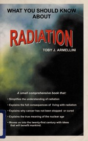 Cover of: What You Should Know About Radiation | Toby J. Armellini