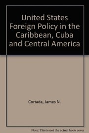Cover of: U.S. foreign policy in the Caribbean, Cuba, and Central America