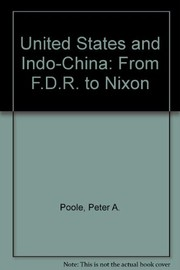 Cover of: The United States and Indochina, from FDR to Nixon | Peter A. Poole