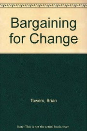 Cover of: Bargaining for change | Brian Towers
