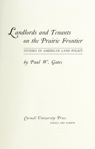 Landlords and tenants on the prairie frontier by Paul Wallace Gates