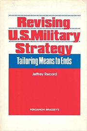 Cover of: Revising U.S. military strategy: tailoring means to ends