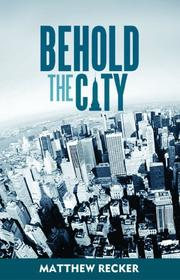 Cover of: Behold the City | Matthew Recker