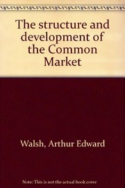 Cover of: The structure and development of the Common Market | A. E. Walsh