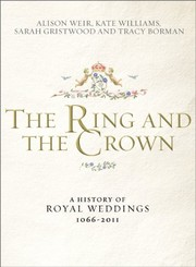 Cover of: The Ring and the Crown: A History of Royal Weddings 1066–2011