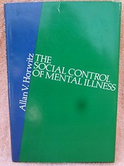 Cover of: The social control of mental illness | Allan V. Horwitz