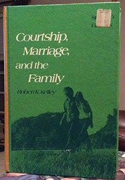 Cover of: Courtship, marriage, and the family | Robert K. Kelley