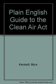 Cover of: The plain English guide to the Clean Air Act | Myra Karstadt