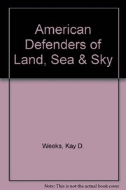 Cover of: American defenders of land, sea & sky | Kay D. Weeks