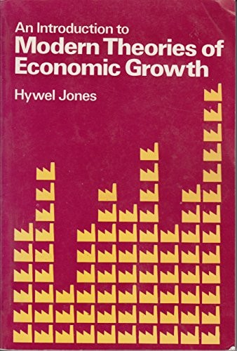 An introduction to modern theories of economic growth by Hywel G. Jones