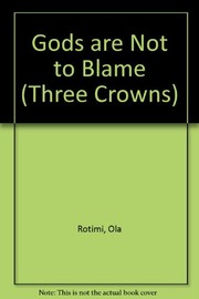 Cover of: The gods are not to blame. | Ola Rotimi