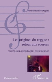 Cover of: Les origines du reggae: retour aux sources: Mento, ska, rocksteady, early reggae (French Edition) | Jérémie Kroubo Dagnini
