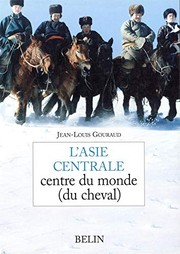 Cover of: L'Asie centrale : Centre du monde (du cheval)