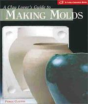 The Clay Lovers Guide to Making Molds