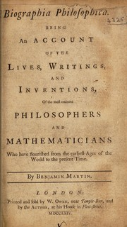 Cover of: Biographia philosophica. Being an account of the lives, writings, and inventions, of the most eminent philosophers and mathematicians who have flourished from the earliest ages of the world to the present time | Benjamin Martin
