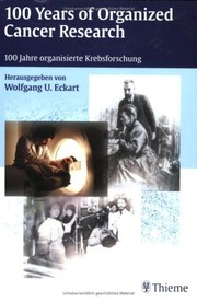 Cover of: 100 years of organized cancer research = | herausgegeben von Wolfgang U. Eckart.