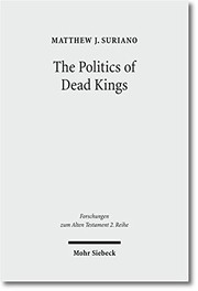 Cover of: The Politics of Dead Kings: Dynastic Ancestors in the Book of Kings and Ancient Israel (Forschungen Zum Alten Testament 2.Reihe) | Matthew J Suriano