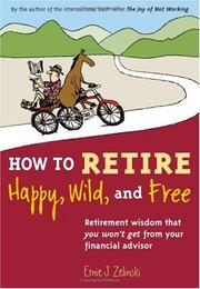 Cover of: How to Retire Happy, Wild, and Free: Retirement Wisdom That You Won't Get from Your Financial Advisor