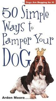 Cover of: 50 Simple Ways to Pamper Your Dog | Arden Moore