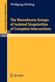 Cover of: The monodromy groups of isolated singularities of complete intersections. | Wolfgang Ebeling