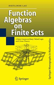 Cover of: Function Algebras on Finite Sets: Basic Course on Many-Valued Logic and Clone Theory (Springer Monographs in Mathematics)
