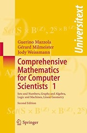 Cover of: Comprehensive Mathematics for Computer Scientists 1: Sets and Numbers, Graphs and Algebra, Logic and Machines, Linear Geometry (Universitext)