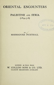 Cover of: Oriental encounters, Palestine and Syria, 1894-5-6 | Marmaduke William Pickthall