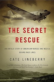 Cover of: The Secret Rescue: An Untold Story of American Nurses and Medics Behind Nazi Lines